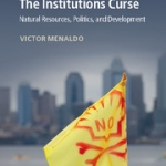 The Institutions Curse: Natural Resources, Politics, and Development
