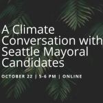 Event Flyer for A Climate Conversation with Seattle Mayoral Candidates