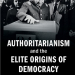Authoritarianism and the Elite Origins of Democracy